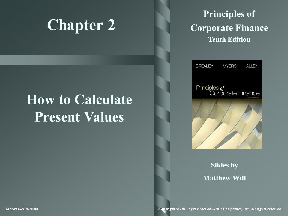 Chapter 2 Principles of Corporate Finance Tenth Edition How to Calculate Present Values Slides by Matthew Will McGraw-Hill/Irwin Copyright © 2011 by t