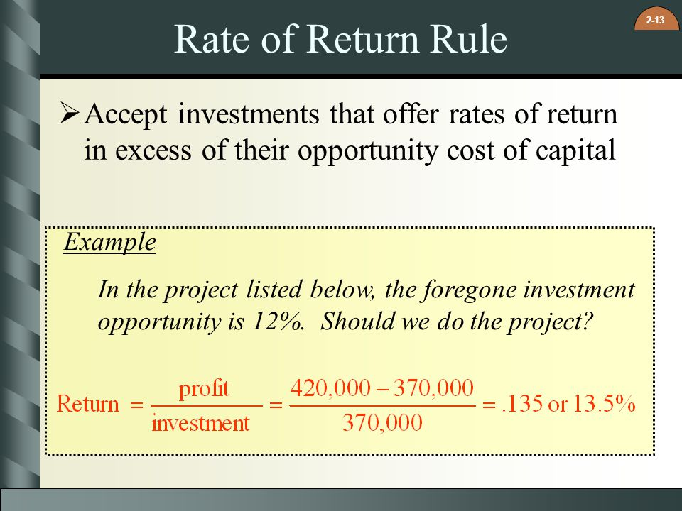 2-13 Rate of Return Rule  Accept investments that offer rates of return in excess of their opportunity cost of capital Example In the project listed