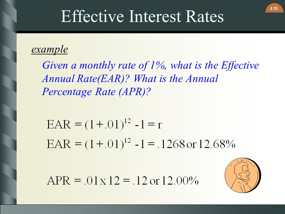 2-35 Effective Interest Rates example Given a monthly rate of 1%, what is the Effective Annual Rate(EAR).