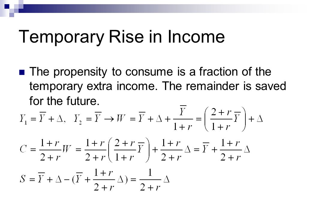 Temporary Rise in Income The propensity to consume is a fraction of the temporary extra income.