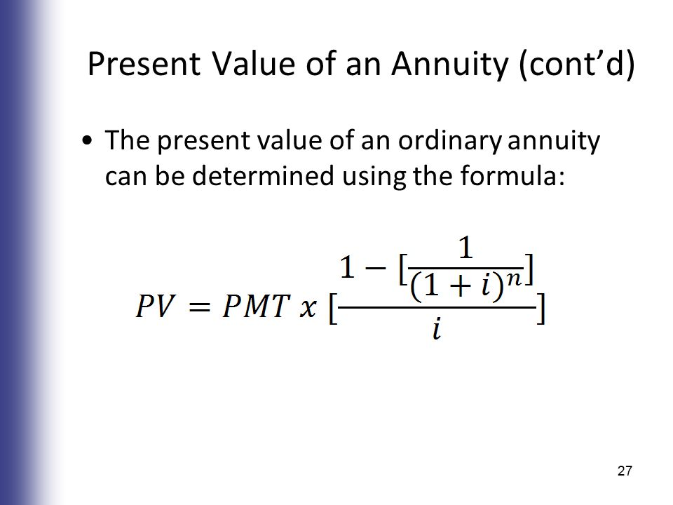 Present Value of an Annuity (cont'd) The present value of an ordinary annuity can be determined using the formula: 27
