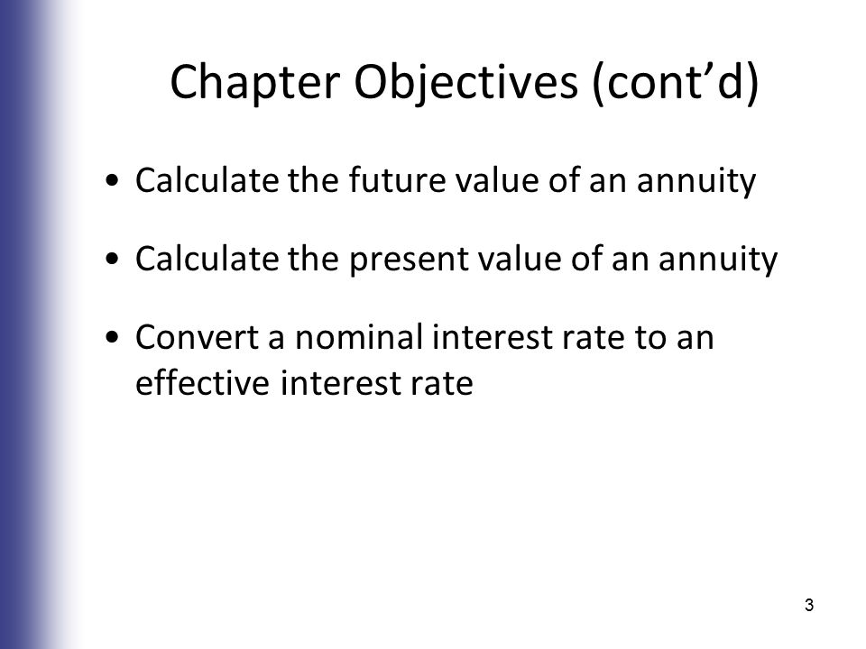 Chapter Objectives (cont'd) Calculate the future value of an annuity Calculate the present value of an annuity Convert a nominal interest rate to an e