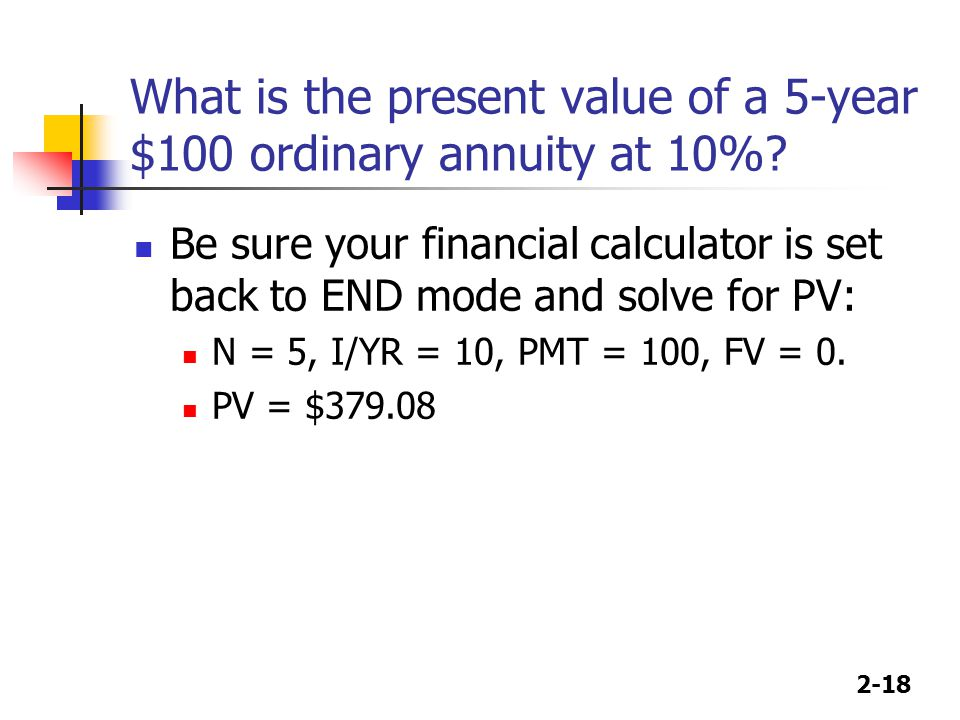 2-18 What is the present value of a 5-year $100 ordinary annuity at 10%.