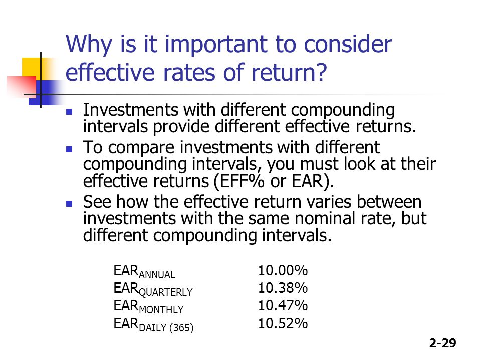 2-29 Why is it important to consider effective rates of return.