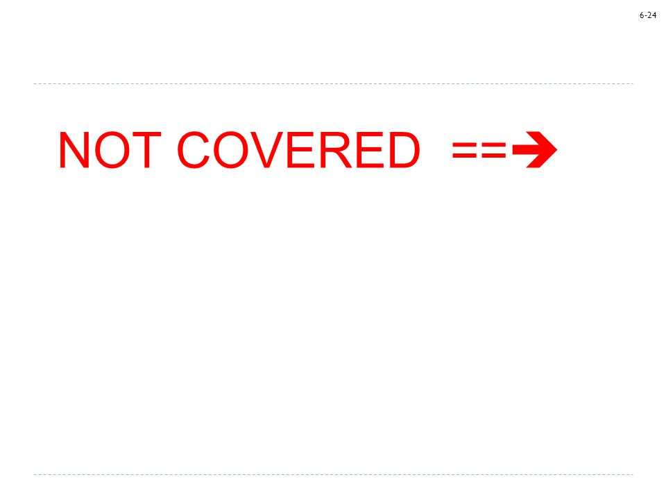 6-24 NOT COVERED == 