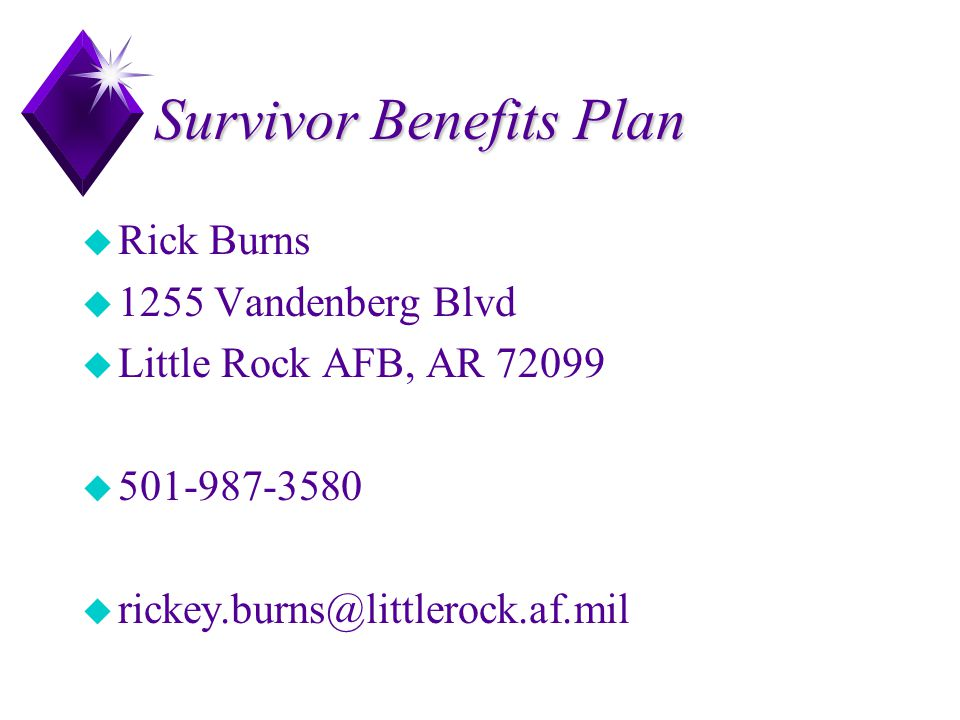 Survivor Benefits Plan u Rick Burns u 1255 Vandenberg Blvd u Little Rock AFB, AR 72099 u 501-987-3580 u rickey.burns@littlerock.af.mil