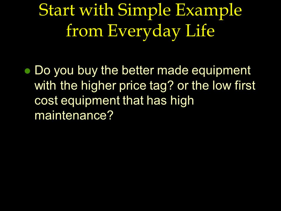 Start with Simple Example from Everyday Life l Do you buy the better made equipment with the higher price tag.