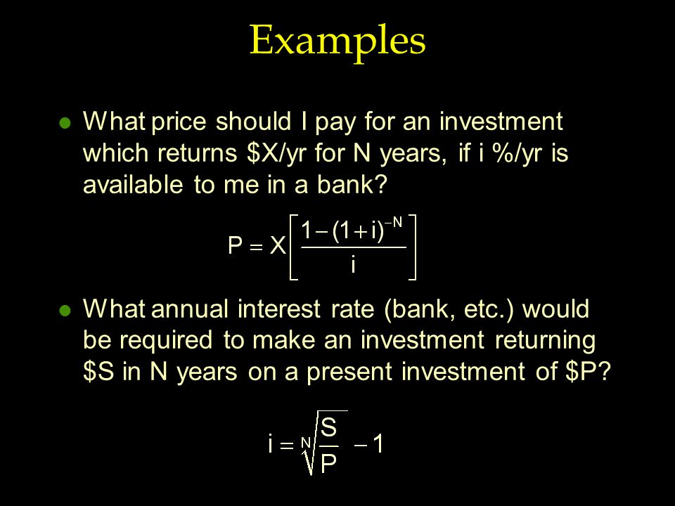 l What price should I pay for an investment which returns $X/yr for N years, if i %/yr is available to me in a bank.
