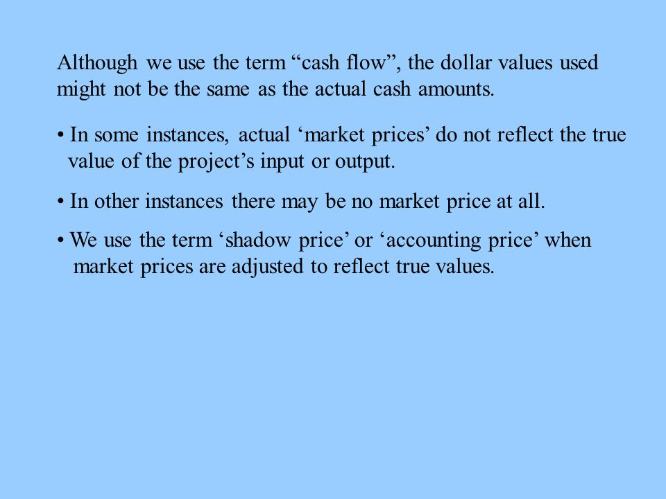 Although we use the term cash flow , the dollar values used might not be the same as the actual cash amounts.