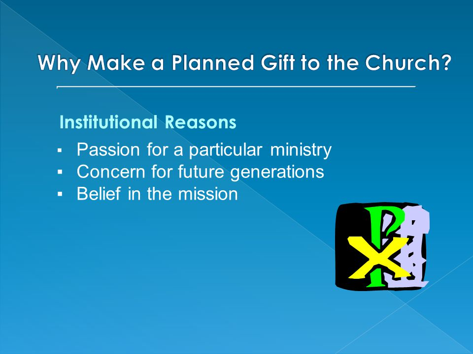 Institutional Reasons ▪ Passion for a particular ministry ▪Concern for future generations ▪Belief in the mission