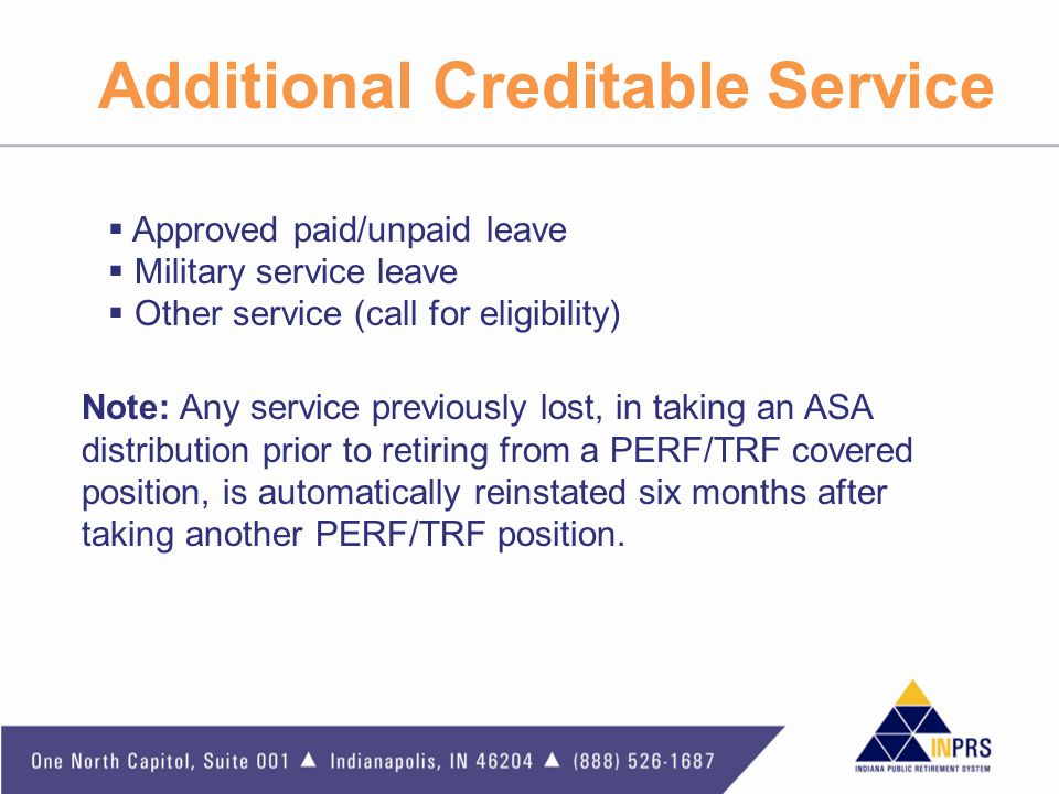 Additional Creditable Service  Approved paid/unpaid leave  Military service leave  Other service (call for eligibility) Note: Any service previousl
