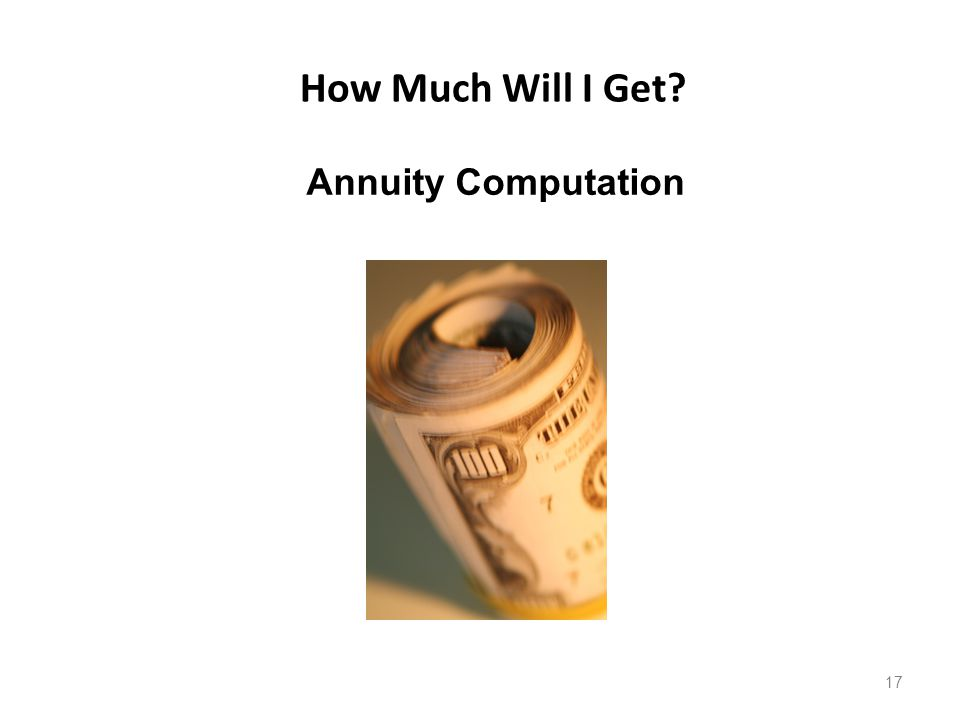 How Much Will I Get? Annuity Computation 17