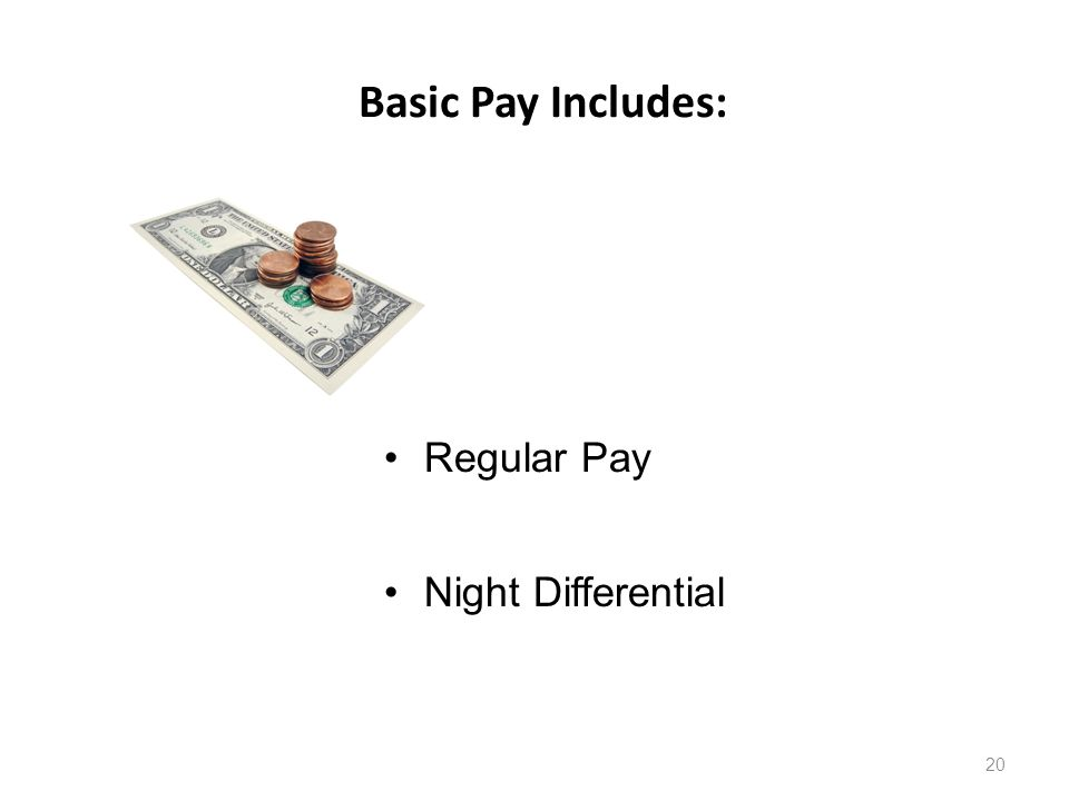 Basic Pay Includes: 20 Regular Pay Night Differential