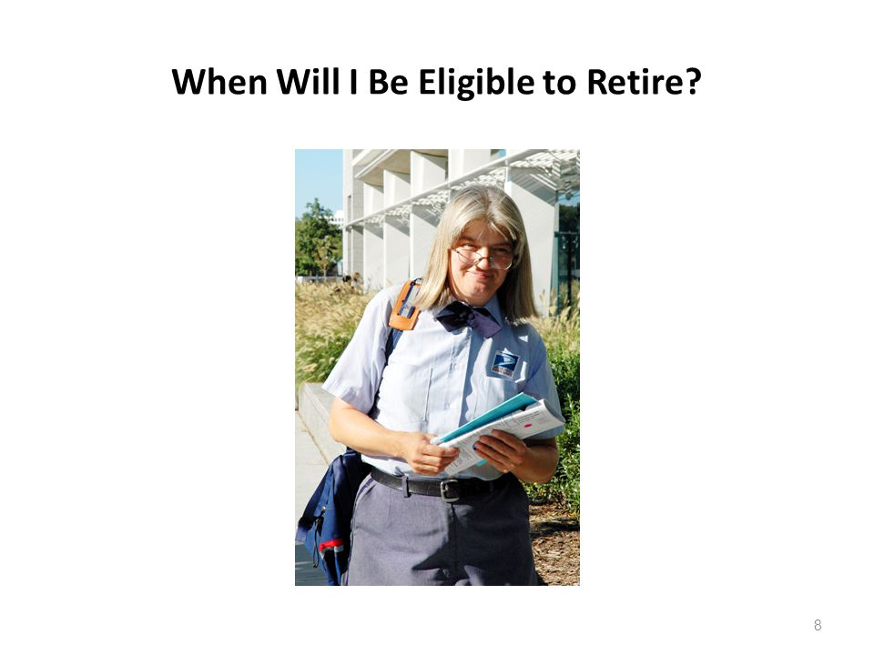When Will I Be Eligible to Retire? 8