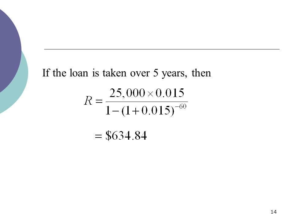 14 If the loan is taken over 5 years, then