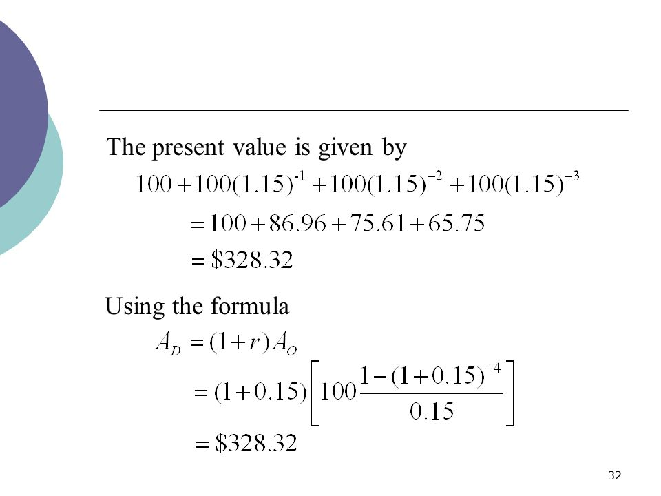 32 Using the formula The present value is given by