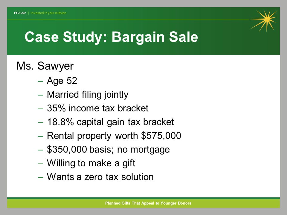 PG Calc | Invested in your mission Planned Gifts That Appeal to Younger Donors Case Study: Bargain Sale Ms.