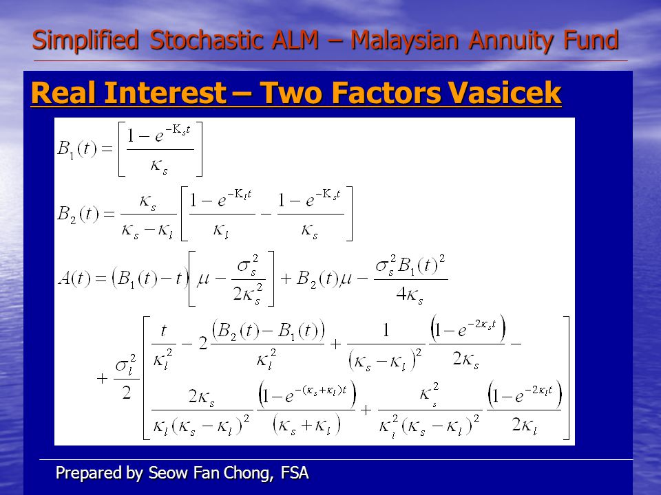 Simplified Stochastic ALM – Malaysian Annuity Fund Real Interest – Two Factors Vasicek Prepared by Seow Fan Chong, FSA