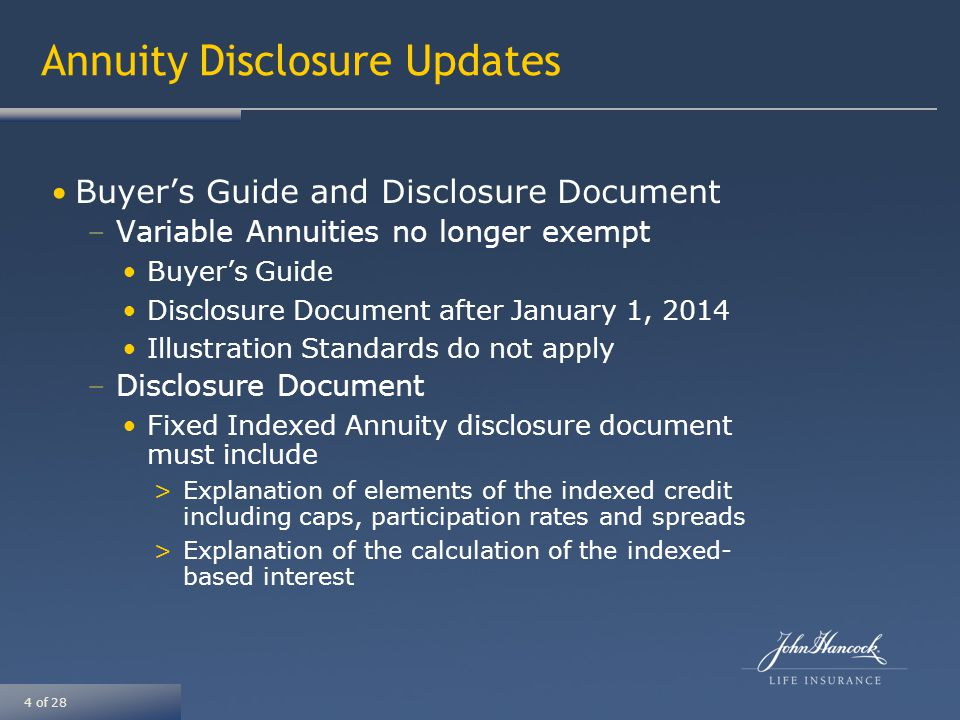 5 of 28 Annuity Illustration Standards General Compliance Standards –Clearly label as illustration –Use company authorized software –Do not imply that non-guaranteed elements are guaranteed –Clearly label guarantees –Number all pages – Page x of y –Describe assumed timing of all cash flows Additional Disclosure Standards –Illustration must reference the Buyer's Guide and Disclosure Document –Illustration must be accompanied by the Disclosure Document