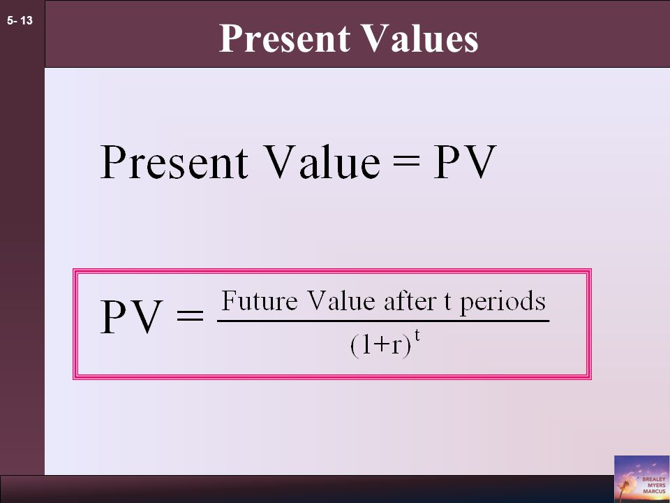 5- 12 Present Values Present Value Value today of a future cash flow.