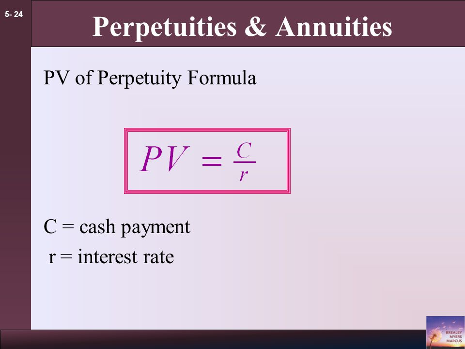 5- 23 Perpetuities & Annuities Perpetuity A stream of level cash payments that never ends.