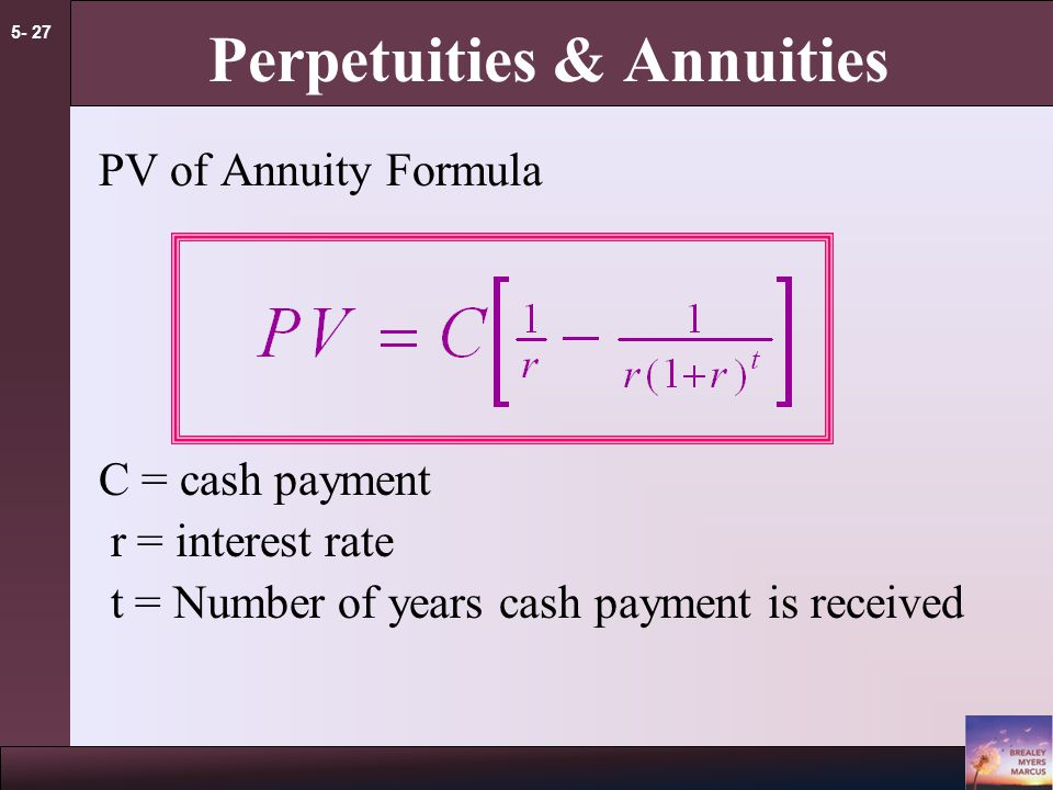 5- 26 Perpetuities & Annuities Example - continued If the first perpetuity payment will not be received until three years from today, how much money needs to be set aside today