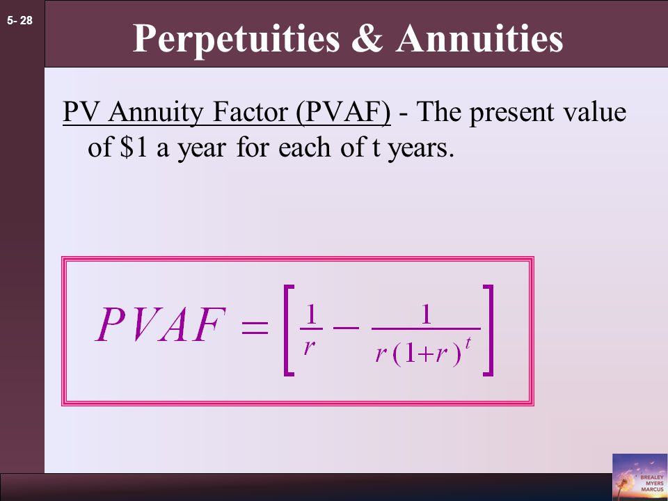5- 27 Perpetuities & Annuities PV of Annuity Formula C = cash payment r = interest rate t = Number of years cash payment is received