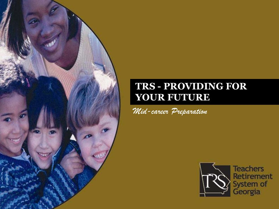 Mid-career Preparation TRS - PROVIDING FOR YOUR FUTURE