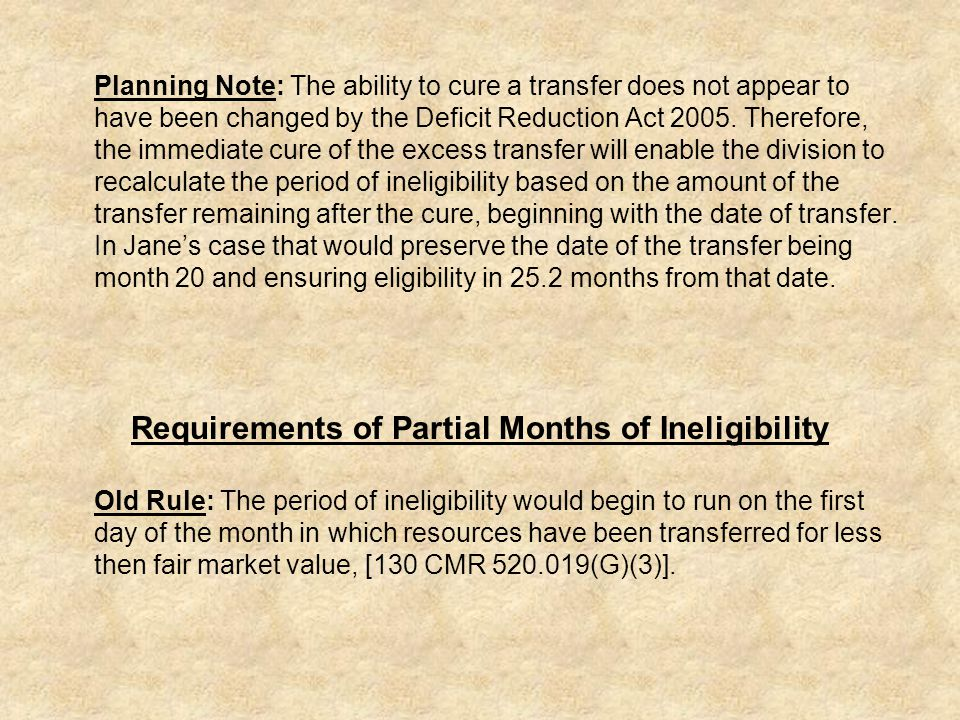 Planning Note: The ability to cure a transfer does not appear to have been changed by the Deficit Reduction Act 2005.