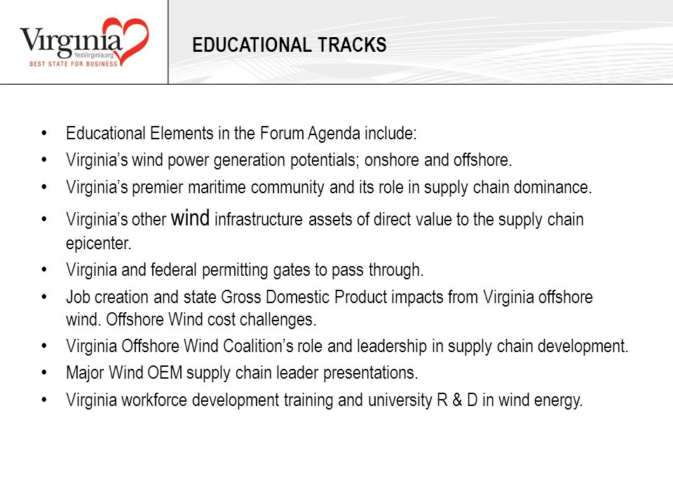 EDUCATIONAL TRACKS Educational Elements in the Forum Agenda include: Virginia's wind power generation potentials; onshore and offshore.