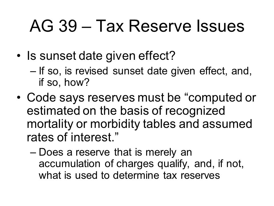 AG 39 – Tax Reserve Issues Is sunset date given effect.