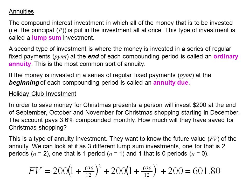 The compound interest investment in which all of the money that is to be invested (i.e. the principal ( P )) is put in the investment all at once. Thi