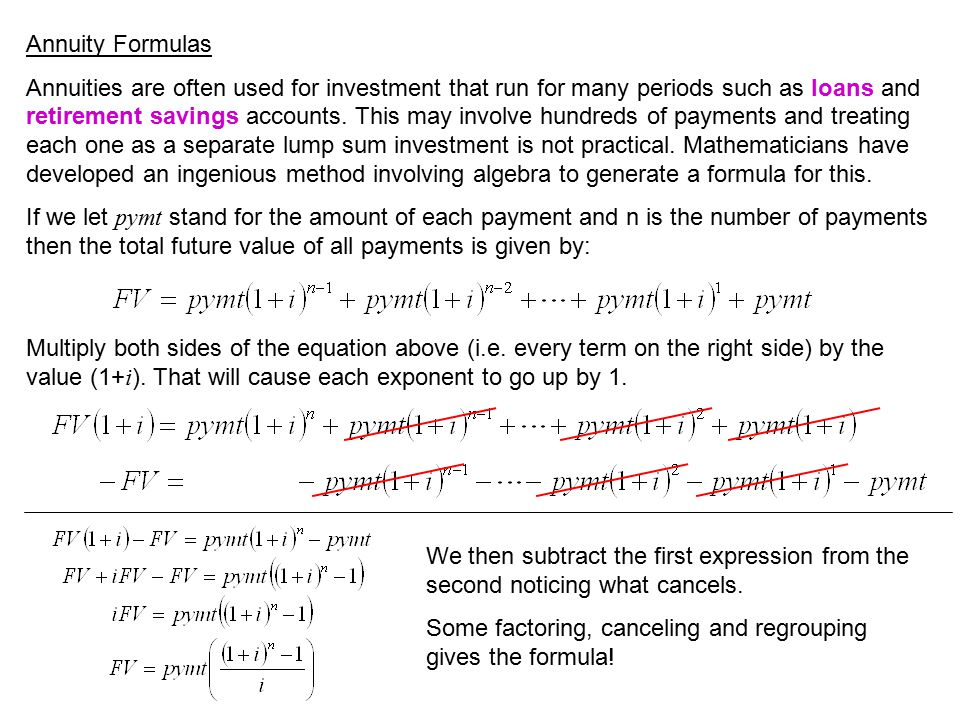 Annuity Formulas There are 2 types of annuities we mentioned, one where the payment is made at the end of each period call an ordinary annuity which its future value is given by FV (ord) and the other where each payment is made at the beginning of each period which we call and annuity due where the future value is given by FV (due).
