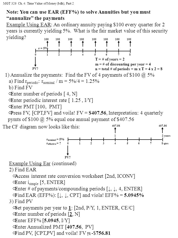 MGT 326 Ch. 4: Time Value of Money (bdh), Part 2 14 Example Using Ear (continued) 2) Find EAR óAccess interest rate conversion worksheet [2nd, ICONV]