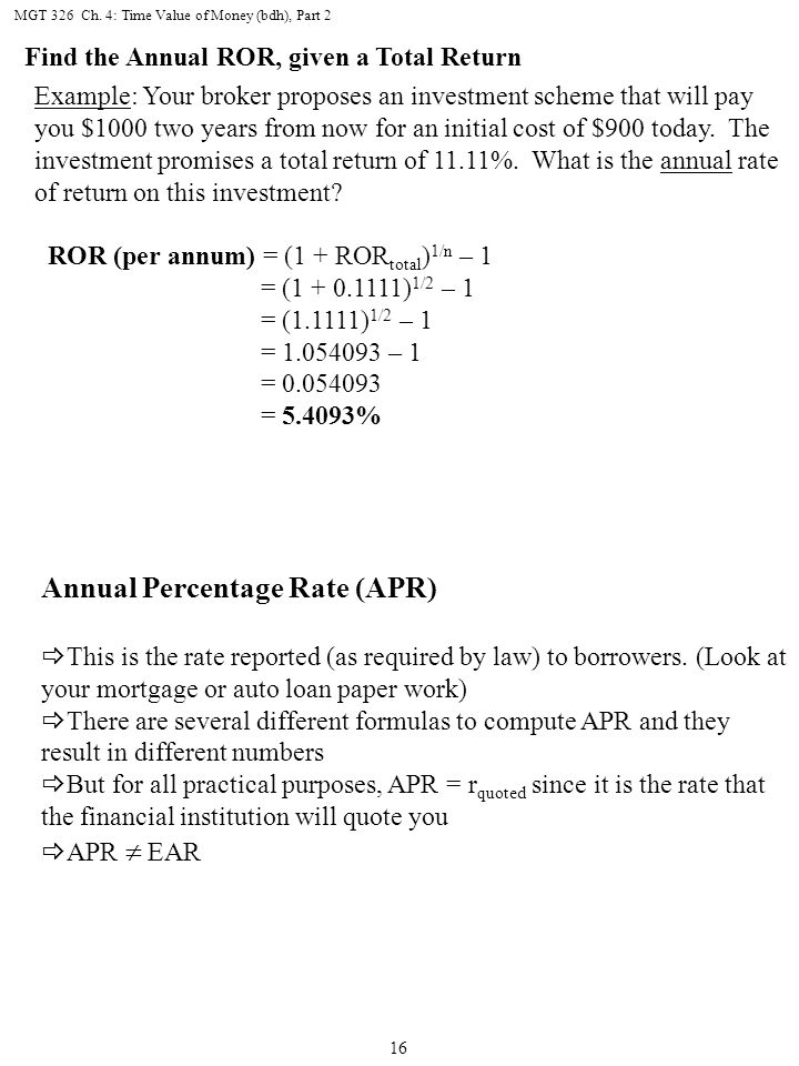 MGT 326 Ch. 4: Time Value of Money (bdh), Part 2 16 Example: Your broker proposes an investment scheme that will pay you $1000 two years from now for