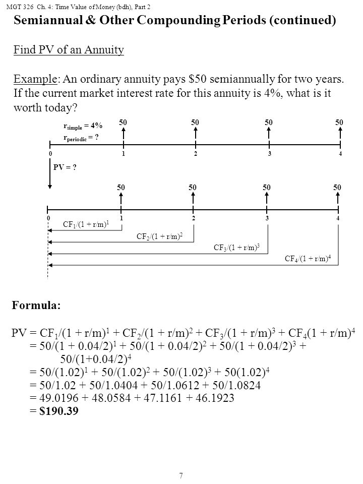 MGT 326 Ch. 4: Time Value of Money (bdh), Part 2 7 Semiannual & Other Compounding Periods (continued) Find PV of an Annuity Example: An ordinary annui