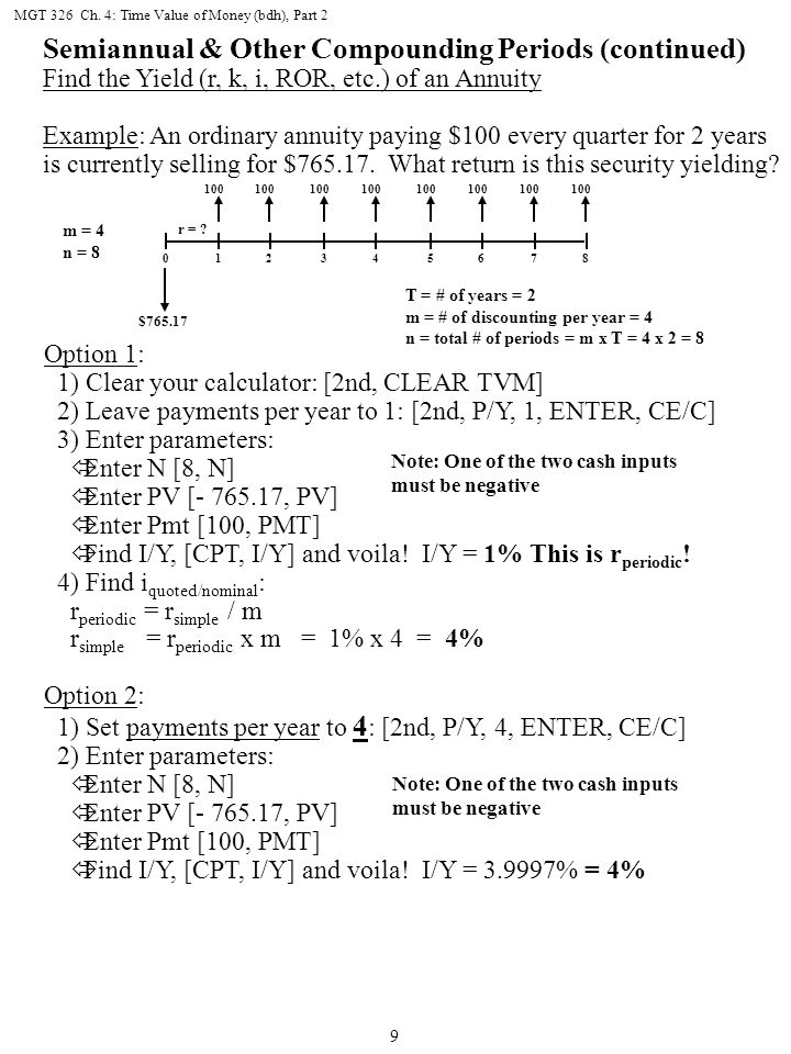 MGT 326 Ch. 4: Time Value of Money (bdh), Part 2 9 Semiannual & Other Compounding Periods (continued) Find the Yield (r, k, i, ROR, etc.) of an Annuit