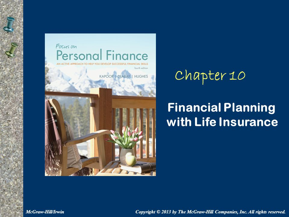 Chapter 10 Financial Planning with Life Insurance Copyright © 2013 by The McGraw-Hill Companies, Inc. All rights reserved.McGraw-Hill/Irwin