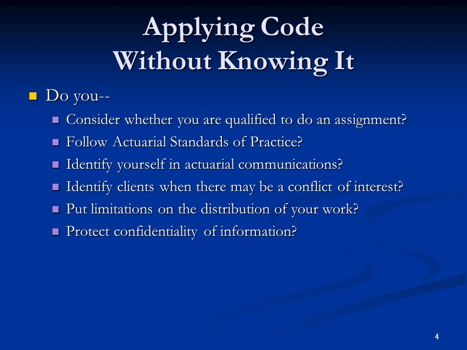 4 Applying Code Without Knowing It Do you-- Do you-- Consider whether you are qualified to do an assignment.
