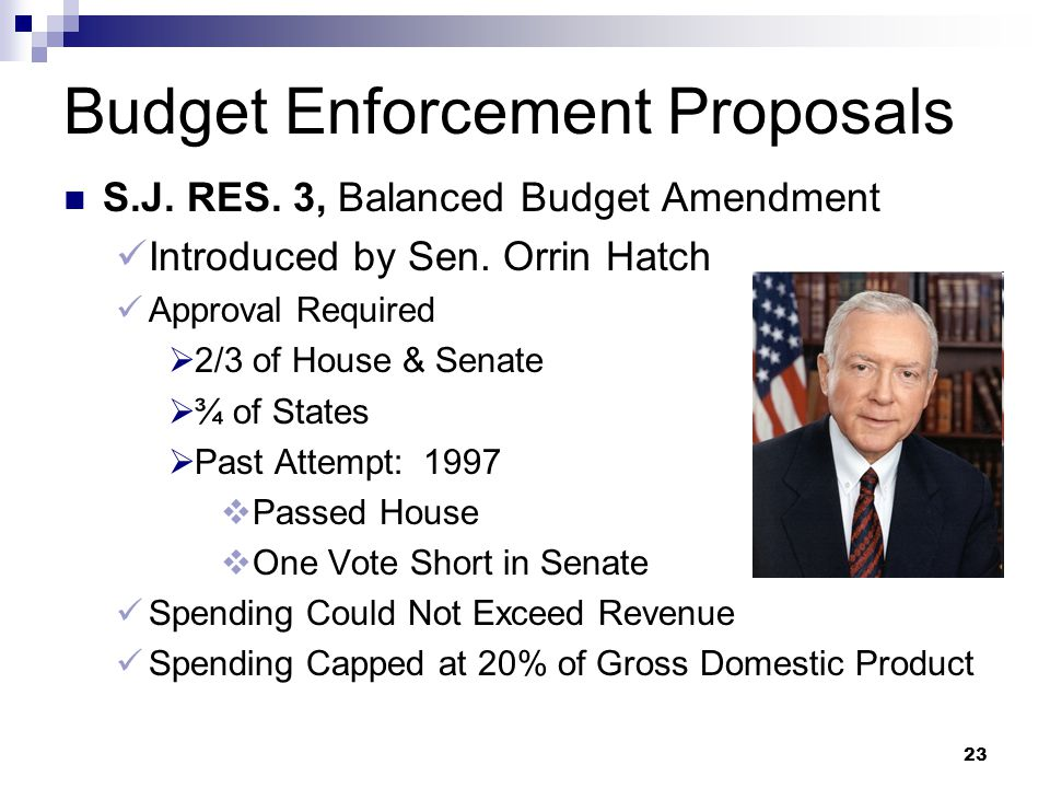 22 Budget Enforcement Proposals Majority Leader Eric Cantor: Deputy Majority Whip Kevin Brady: Use Debt Limit to Get Spending Cap Similar to Gramm-Rud