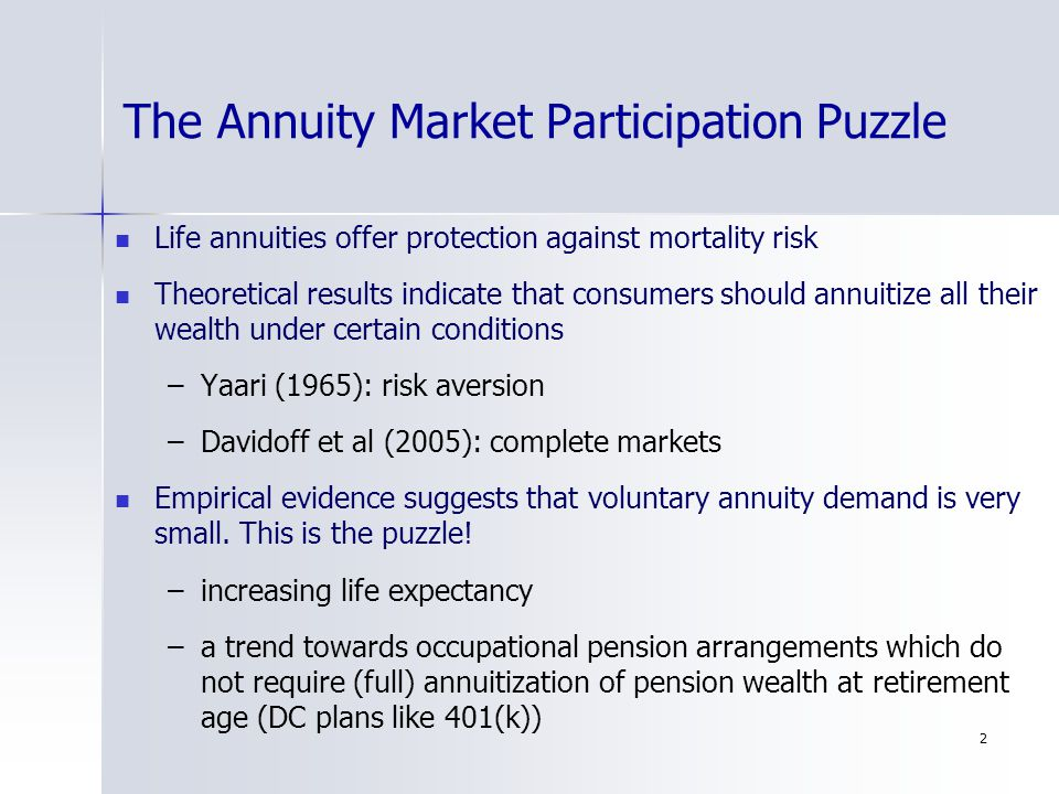 2 The Annuity Market Participation Puzzle Life annuities offer protection against mortality risk Theoretical results indicate that consumers should an