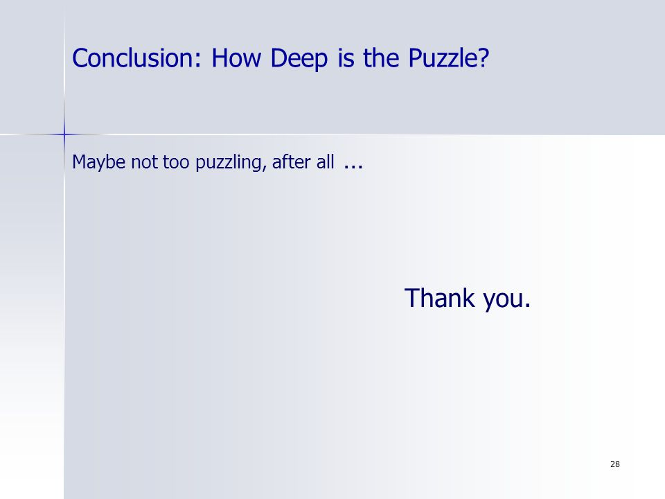 28 Maybe not too puzzling, after all … Thank you. Conclusion: How Deep is the Puzzle