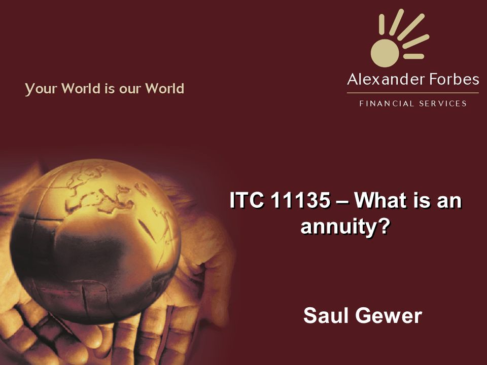 ITC 11135 – What is an annuity Saul Gewer
