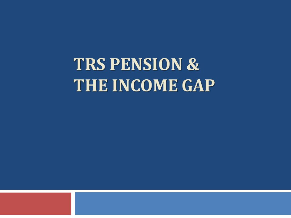 TRS PENSION & THE INCOME GAP