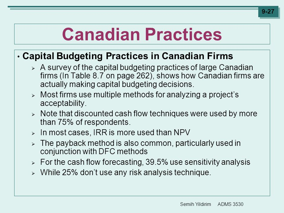 Semih Yildirim ADMS 3530 9-27 Canadian Practices Capital Budgeting Practices in Canadian Firms  A survey of the capital budgeting practices of large