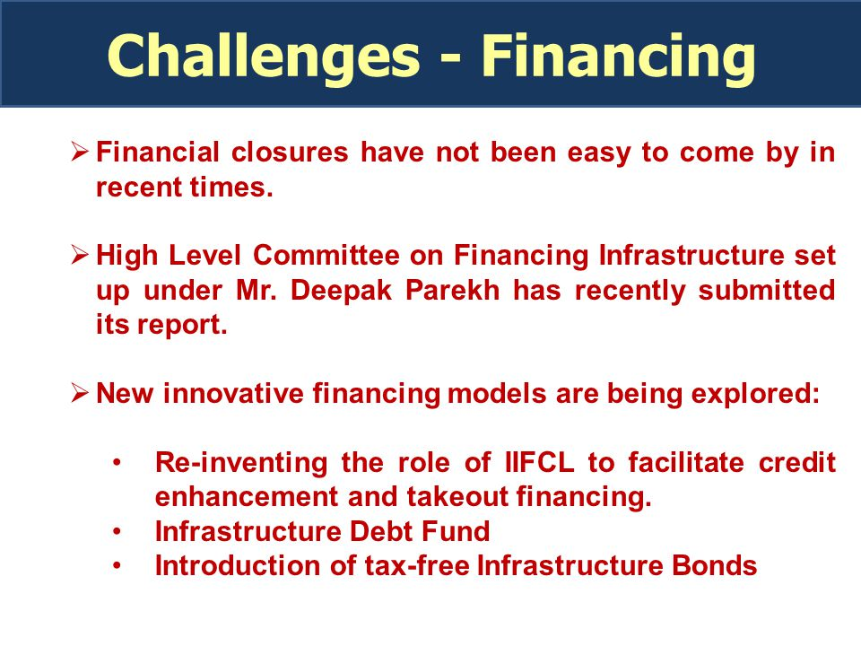 Challenges - Financing  Financial closures have not been easy to come by in recent times.