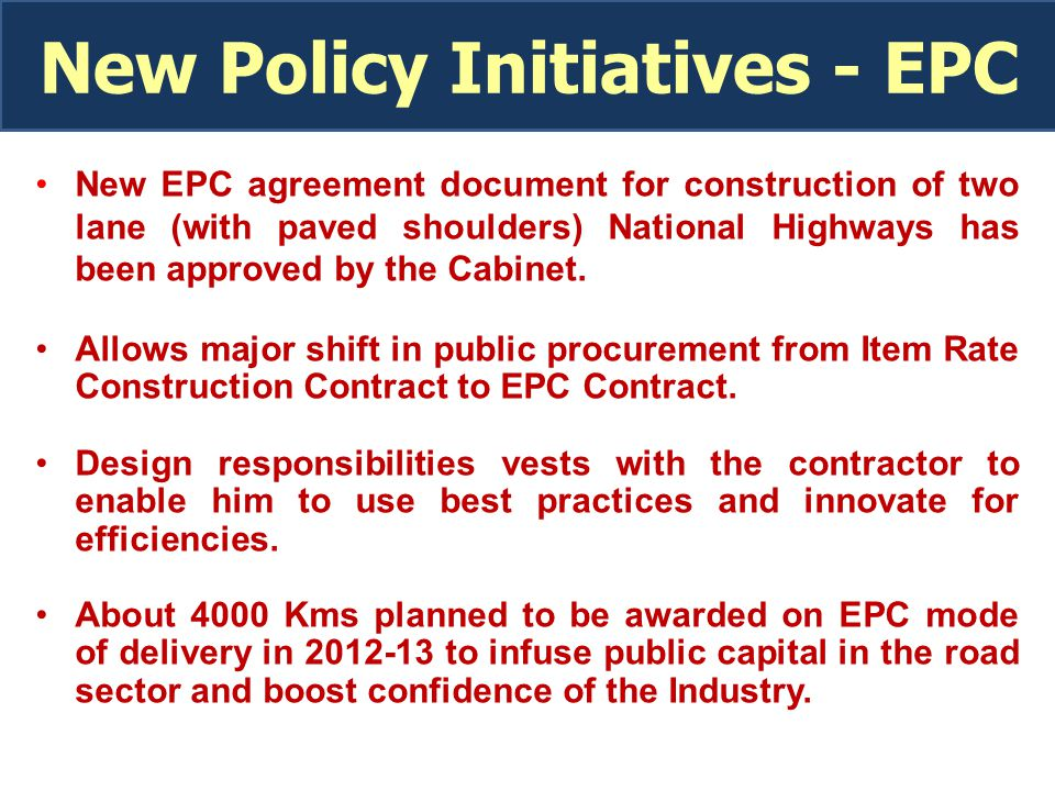 New Policy Initiatives - EPC New EPC agreement document for construction of two lane (with paved shoulders) National Highways has been approved by the Cabinet.