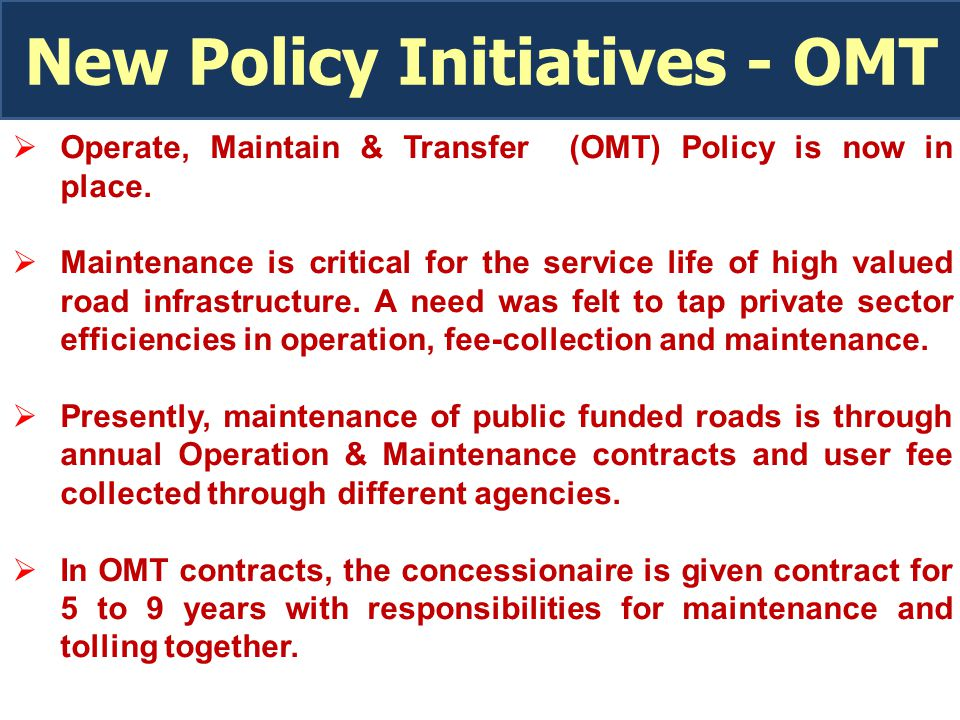 New Policy Initiatives - OMT  Operate, Maintain & Transfer (OMT) Policy is now in place.