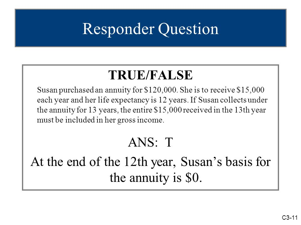 C3-11 Responder Question TRUE/FALSE Susan purchased an annuity for $120,000.