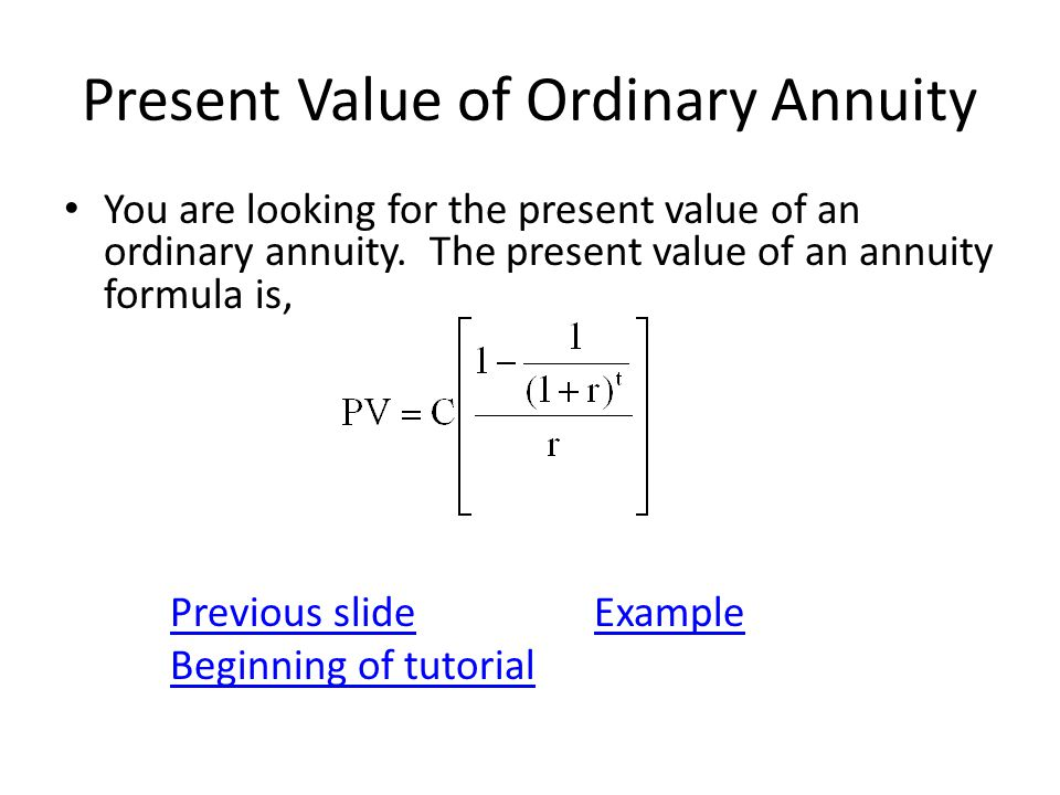 Present Value of Ordinary Annuity You are looking for the present value of an ordinary annuity.